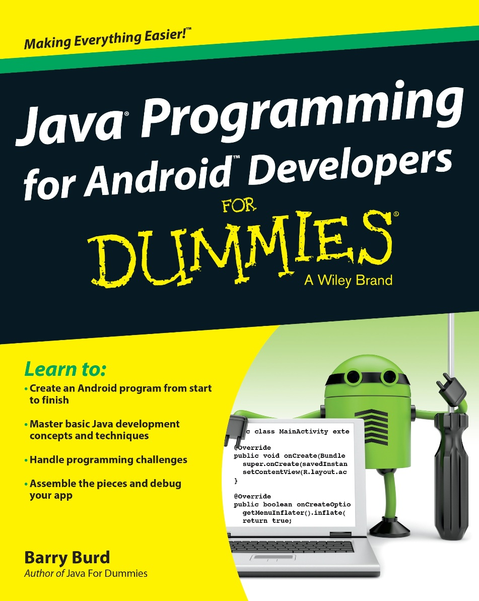 Java Programming for Android Developers For Dummies a Wiley Brand